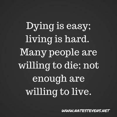 Willing to Die – But Are You Willing to Live?